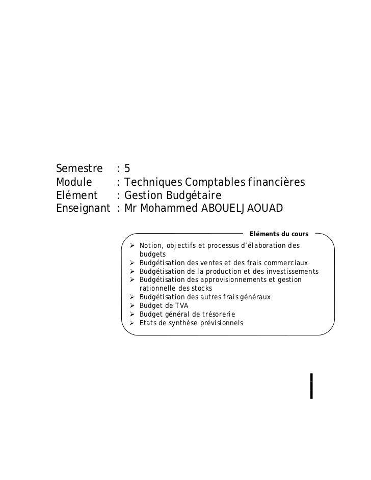 Semestre     :5Module       : Techniques Comptables financièresElément      : Gestion BudgétaireEnseignant   : Mr Mohammed...