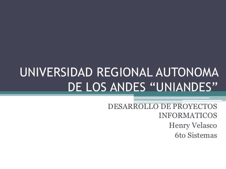 """UNIVERSIDAD REGIONAL AUTONOMA       DE LOS ANDES """"UNIANDES""""             DESARROLLO DE PROYECTOS                       INFO..."""