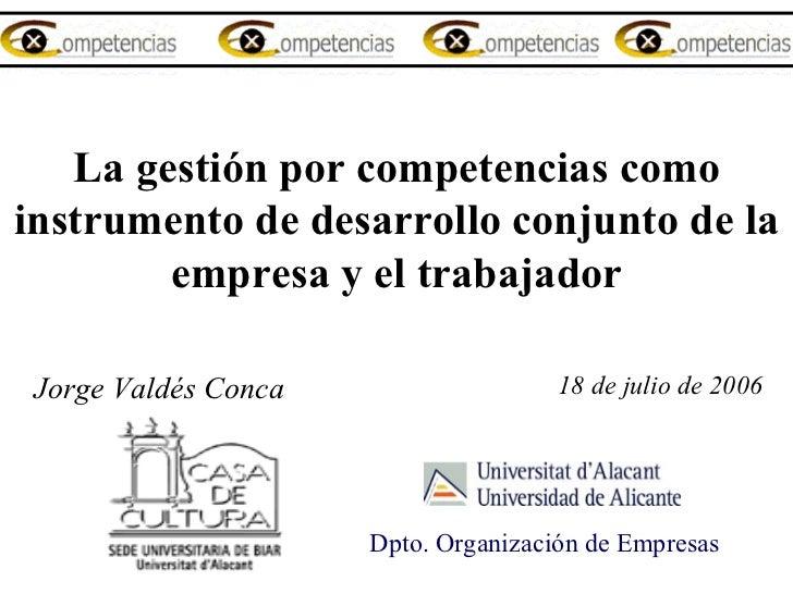 La gestión por competencias como instrumento de desarrollo conjunto de la empresa y el trabajador  Jorge Valdés Conca 18...