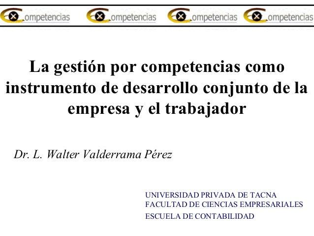La gestión por competencias como instrumento de desarrollo conjunto de la empresa y el trabajador  Dr. L. Walter Valderr...
