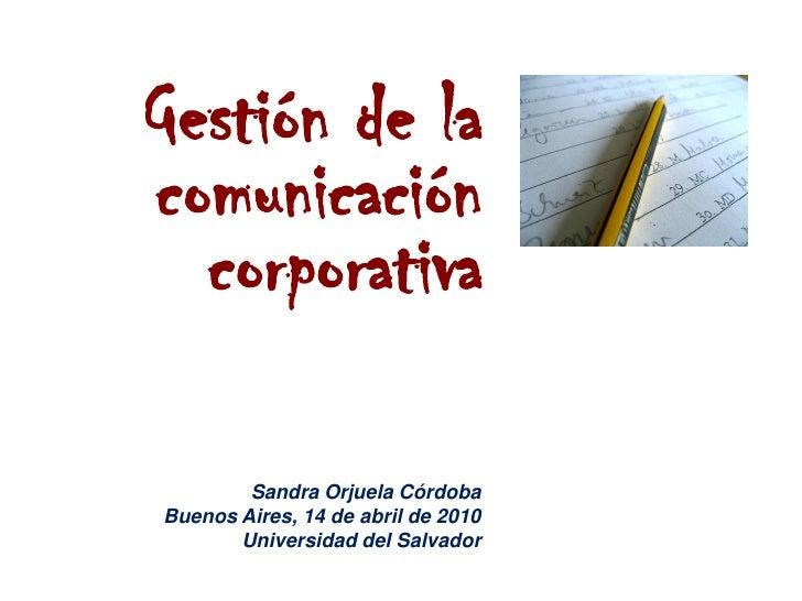 Gestión de la comunicación   corporativa          Sandra Orjuela Córdoba Buenos Aires,Caracas,abril de 2007               ...