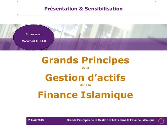 2 Avril 2013 Grands Principes de la Gestion d'Actifs dans la Finance IslamiqueGrands Principesde laGestion d'actifsdans la...