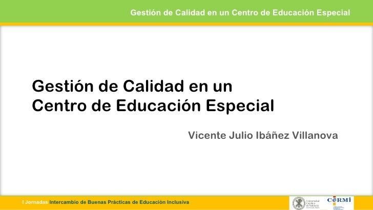 Gestión de Calidad en un Centro de Educación Especial   Gestión de Calidad en un   Centro de Educación Especial           ...