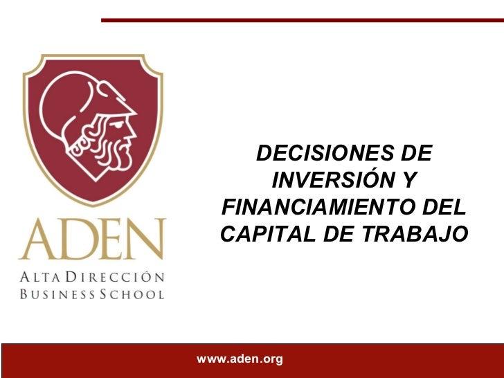 DECISIONES DE INVERSIÓN Y FINANCIAMIENTO DEL CAPITAL DE TRABAJO www.aden.org