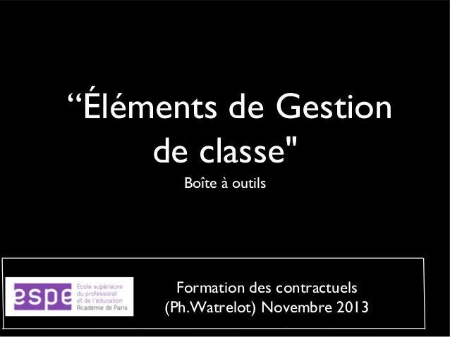 """""""Éléments de Gestion de classe"""" Boîte à outils  Formation des contractuels (Ph.Watrelot) Novembre 2013"""