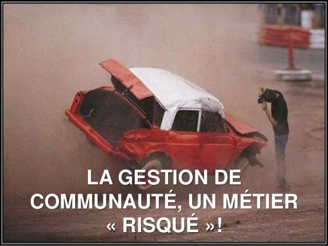 LA GESTION DECOMMUNAUTÉ, UN MÉTIER     « RISQUÉ »!