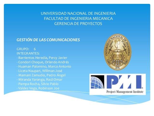 UNIVERSIDAD NACIONAL DE INGENIERIA FACULTAD DE INGENIERIA MECANICA GERENCIA DE PROYECTOS GESTIÓN DE LAS COMUNICACIONES GRU...