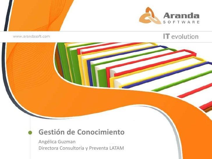 Gestión de ConocimientoAngélica GuzmanDirectora Consultoría y Preventa LATAM
