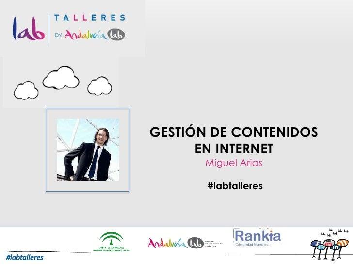 GESTIÓN DE CONTENIDOS EN INTERNET<br />Miguel Arias<br /> #labtalleres<br />