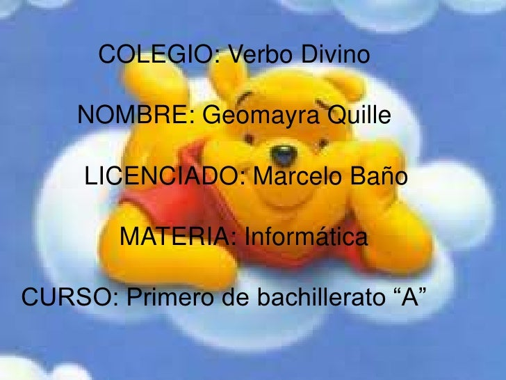 COLEGIO: Verbo Divino    NOMBRE: Geomayra Quille     LICENCIADO: Marcelo Baño        MATERIA: InformáticaCURSO: Primero de...