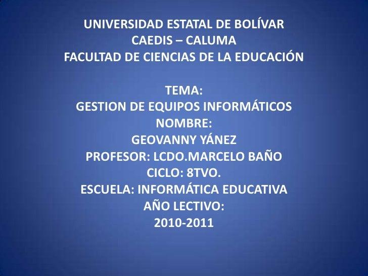 UNIVERSIDAD ESTATAL DE BOLÍVAR<br />CAEDIS – CALUMA<br />FACULTAD DE CIENCIAS DE LA EDUCACIÓN <br /><br />TEMA:<br />GEST...