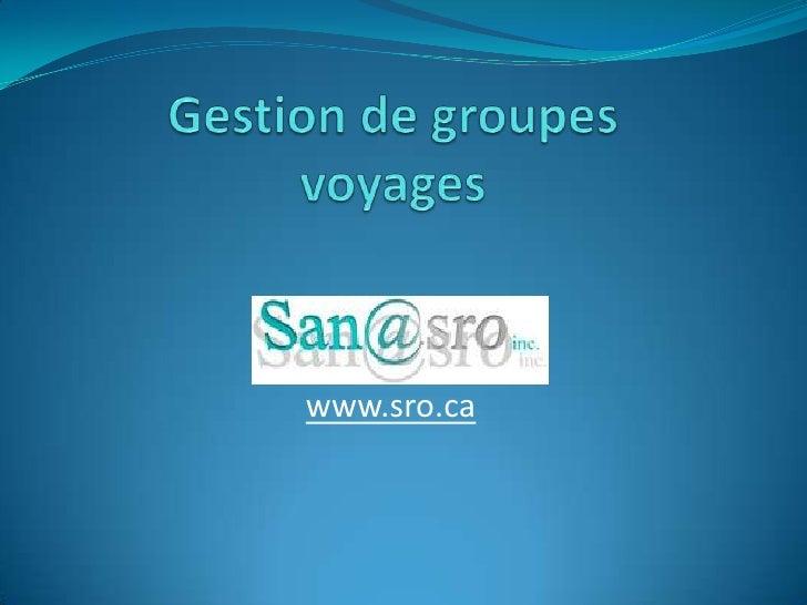 Gestion de groupesvoyages<br />www.sro.ca<br />