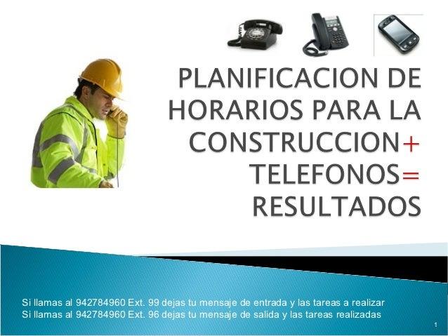 Si llamas al 942784960 Ext. 99 dejas tu mensaje de entrada y las tareas a realizarSi llamas al 942784960 Ext. 96 dejas tu ...