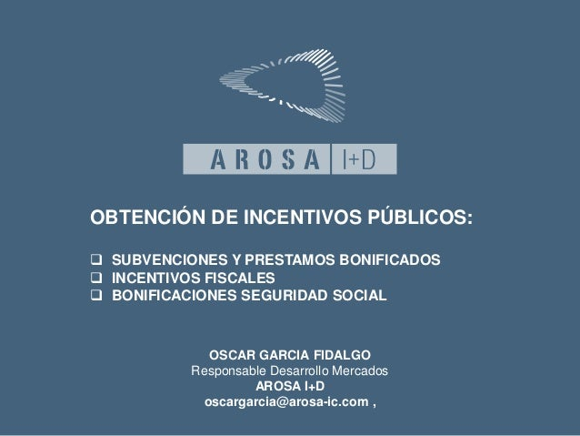 OBTENCIÓN DE INCENTIVOS PÚBLICOS:   SUBVENCIONES Y PRESTAMOS BONIFICADOS   INCENTIVOS FISCALES   BONIFICACIONES SEGURID...