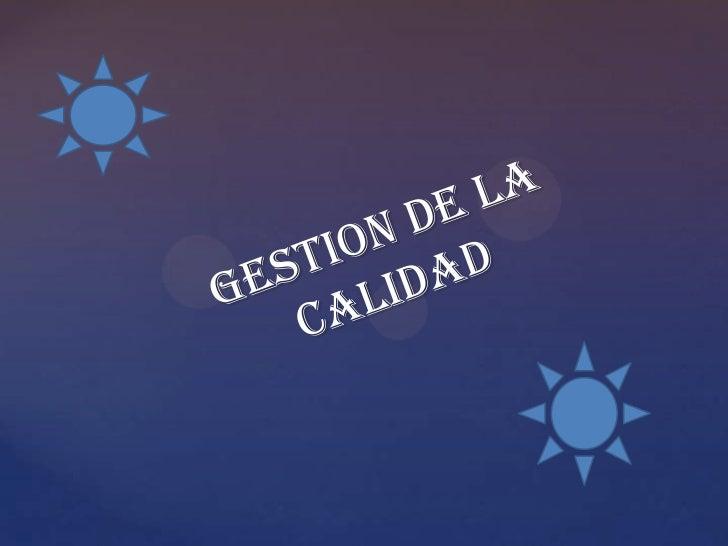 GESTION DE LA  CALIDAD<br />