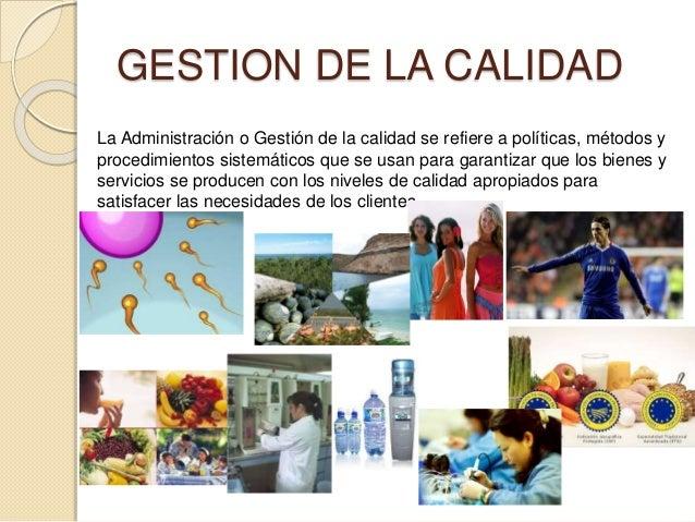 GESTION DE LA CALIDAD  La Administración o Gestión de la calidad se refiere a políticas, métodos y  procedimientos sistemá...