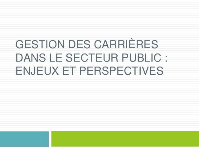 GESTION DES CARRIÈRES DANS LE SECTEUR PUBLIC : ENJEUX ET PERSPECTIVES