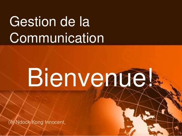 Gestion de la Communication (é) Ndock Kong Innocent, Bienvenue!