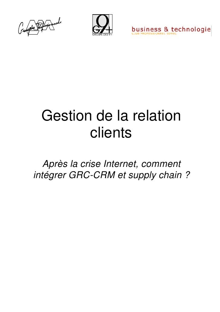 Gestion de la relation        clients   Après la crise Internet, commentintégrer GRC-CRM et supply chain ?