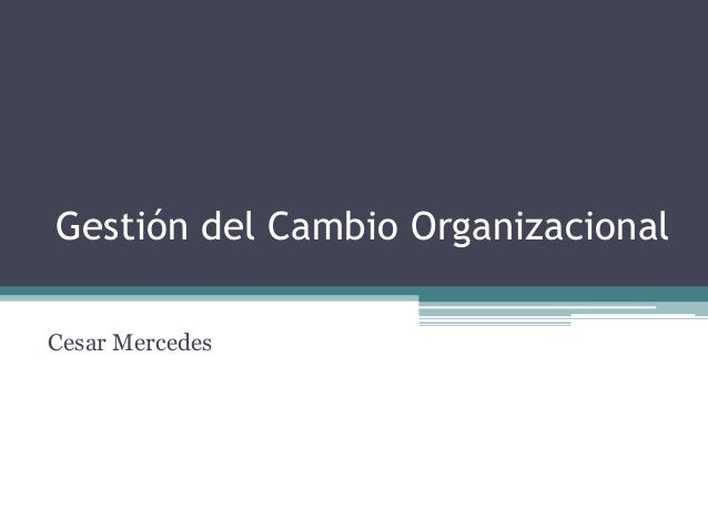 Gestión del Cambio Organizacional Cesar Mercedes