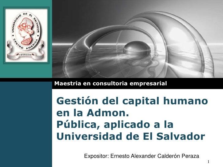 Gestión del capital humano en la Admon. Pública, aplicado a la Universidad de El Salvador<br />Maestria en consultoriaempr...