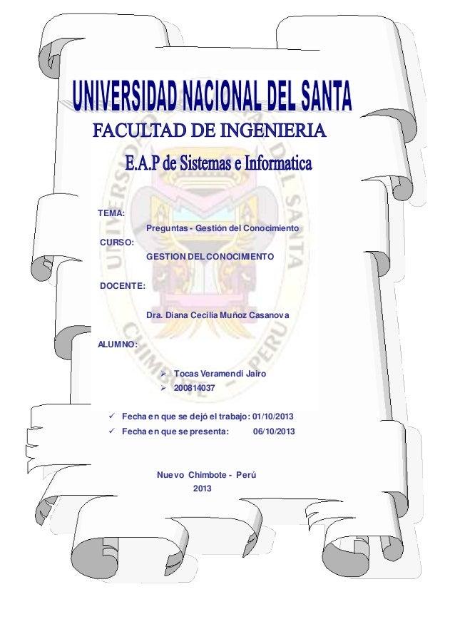 TEMA:  Preguntas - Gestión del Conocimiento  CURSO:  GESTION DEL CONOCIMIENTO  DOCENTE:  Dra. Diana Cecilia Muñoz Casanova...