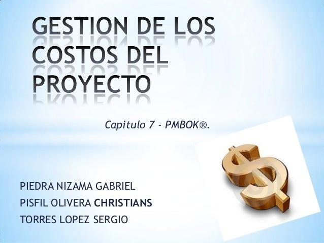 PIEDRA NIZAMA GABRIEL PISFIL OLIVERA CHRISTIANS TORRES LOPEZ SERGIO Capitulo 7 - PMBOK®.