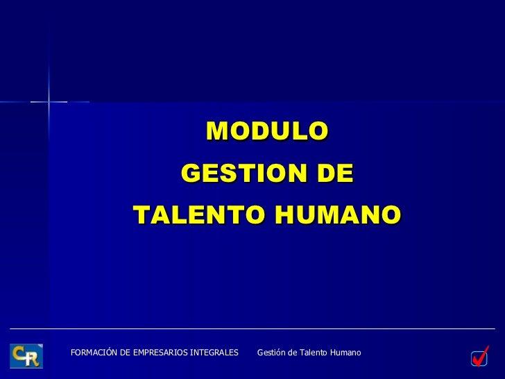<ul><li>MODULO </li></ul><ul><li>GESTION DE </li></ul><ul><li>TALENTO HUMANO </li></ul>Gestión de Talento Humano