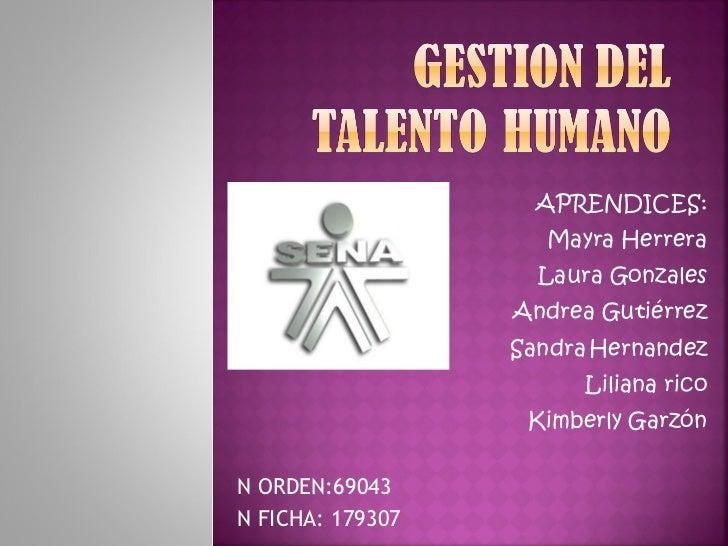 APRENDICES: Mayra Herrera Laura Gonzales Andrea Gutiérrez Sandra Hernandez Liliana rico Kimberly Garzón N ORDEN:69043 N FI...
