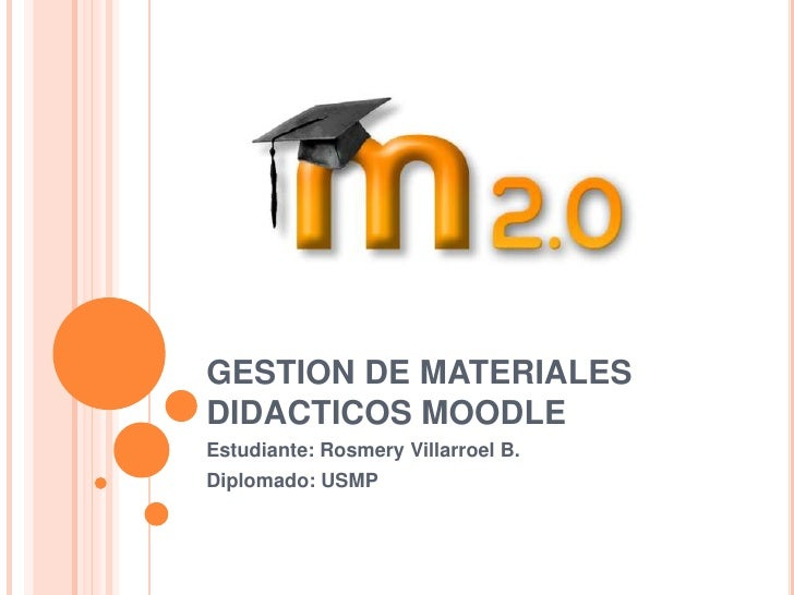 GESTION DE MATERIALESDIDACTICOS MOODLEEstudiante: Rosmery Villarroel B.Diplomado: USMP
