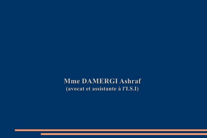 Mme DAMERGI Ashraf(avocat et assistante à lI.S.I)
