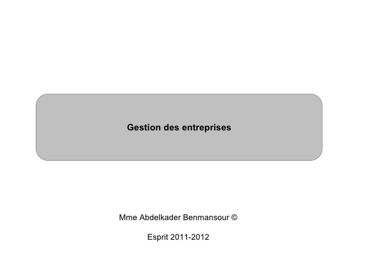 Gestion des entreprisesMme Abdelkader Benmansour ©      Esprit 2011-2012