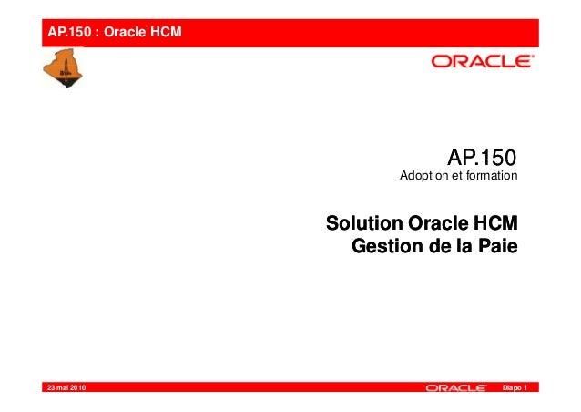 AP.150 : Oracle HCM AP150AP150AP.150AP.150 Adoption et formation Solution Oracle HCM Gestion de la Paie Solution Oracle HC...