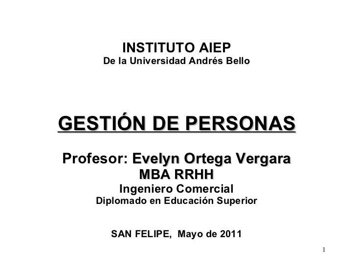 INSTITUTO AIEP De la Universidad Andrés Bello GESTIÓN DE PERSONAS Profesor:  Evelyn Ortega Vergara MBA RRHH Ingeniero Come...