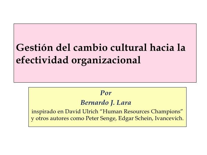 Gestión del cambio cultural hacia laefectividad organizacional                            Por                      Bernard...