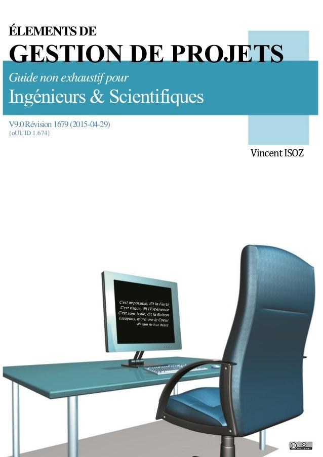 ÉLEMENTS DE GESTION DE PROJETS Guide non exhaustif pour Ingénieurs & Scientifiques V9.0Révision1679(2015-04-29) {oUUID 1.6...