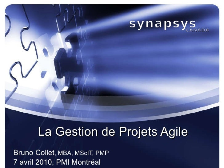 La Gestion de Projets Agile Bruno Collet , MBA, MScIT, PMP 7 avril 2010, PMI Montréal