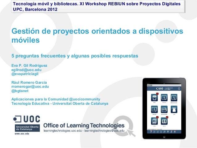 Tecnología móvil y bibliotecas. XI Workshop REBIUN sobre Proyectos Digitales Tecnología móvil y bibliotecas. XI Workshop R...