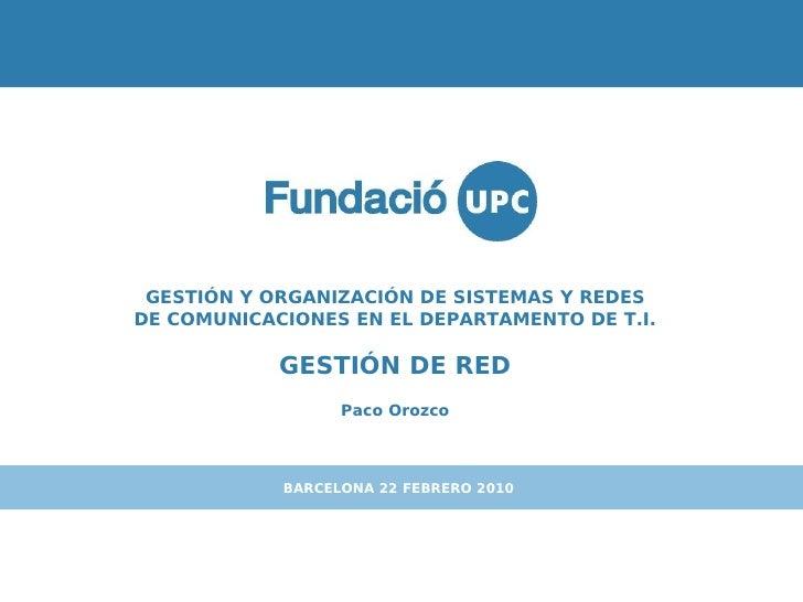 GESTIÓN Y ORGANIZACIÓN DE SISTEMAS Y REDES DE COMUNICACIONES EN EL DEPARTAMENTO DE T.I.              GESTIÓN DE RED       ...