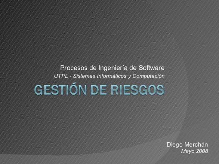 Procesos de Ingeniería de Software UTPL - Sistemas Informáticos y Computación Diego Merchán Mayo 2008