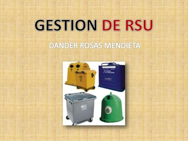 Gestión de RSU Se considera como gestión de los residuos sólidos urbanos (RSU) al conjunto de operaciones que se realizan ...