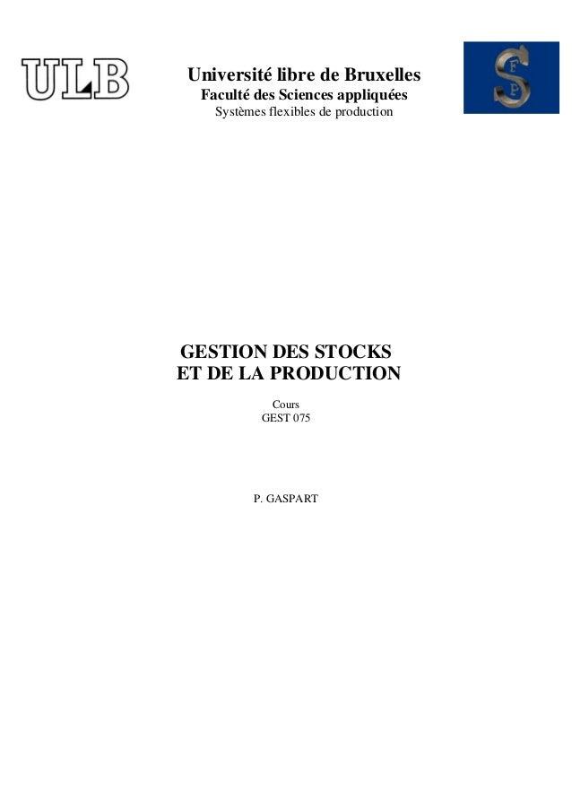 Université libre de Bruxelles Faculté des Sciences appliquées Systèmes flexibles de production GESTION DES STOCKS ET DE LA...
