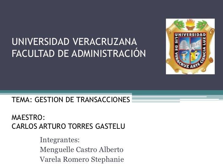 UNIVERSIDAD VERACRUZANAFACULTAD DE ADMINISTRACIÓNTEMA: GESTION DE TRANSACCIONESMAESTRO:CARLOS ARTURO TORRES GASTELU       ...