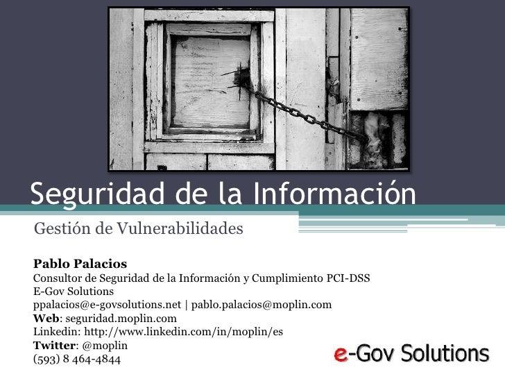 Seguridad de la Información<br />Gestión de Vulnerabilidades<br />Pablo Palacios<br />Consultor de Seguridad de la Informa...