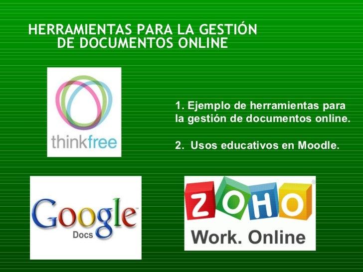 HERRAMIENTAS PARA LA GESTIÓN DE DOCUMENTOS ONLINE 1. Ejemplo de herramientas para la gestión de documentos online. 2.  Uso...