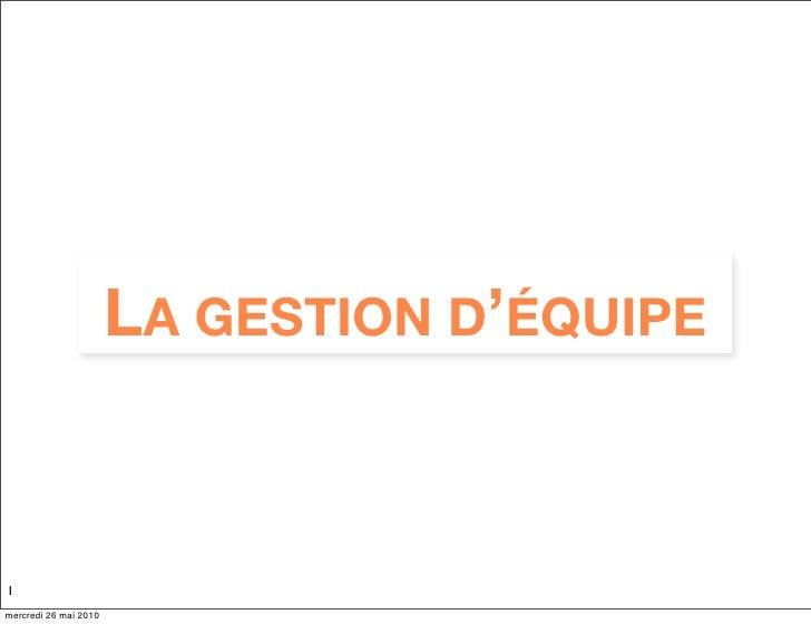 LA GESTION D'ÉQUIPE   1 mercredi 26 mai 2010