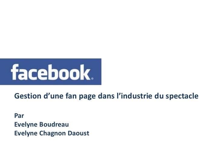 Gestion d'une fan page dans l'industrie du spectacle <br />Par <br />Evelyne Boudreau <br />Evelyne Chagnon Daoust<br />