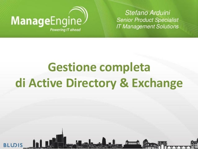 Stefano Arduini Senior Product Specialist IT Management Solutions  Gestione completa di Active Directory & Exchange