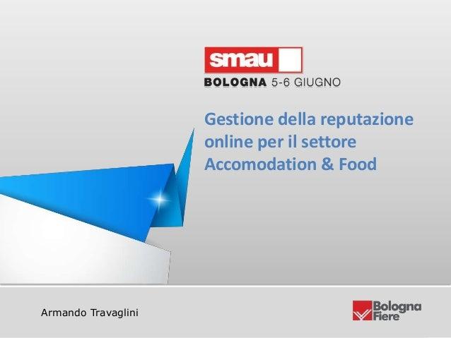 Gestione della reputazione online per il settore Accomodation & FoodArmando TravagliniGestione della reputazioneonline per...