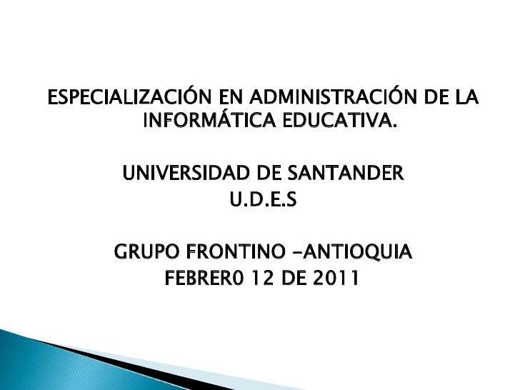 ESPECIALIZACIÓN EN ADMINISTRACIÓN DE LA         INFORMÁTICA EDUCATIVA.      UNIVERSIDAD DE SANTANDER                U.D.E....